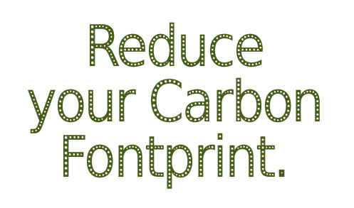 Reduce your Carbon Fontprint.